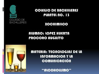 COLEGIO DE BACHILLERES PLANTEL NO. 13 XOCHIMILCO ALUMNO: LOPEZ HUERTA PROCORO AUGUSTO