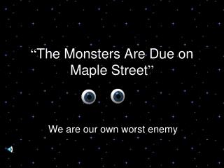""" The Monsters Are Due on Maple Street """