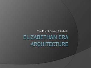 Elizabethan era architecture