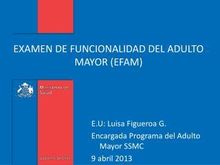 E XAMEN DE FUNCIONALIDAD DEL ADULTO MAYOR (EFAM)