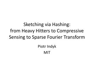 Sketching via Hashing:  from  Heavy Hitters to Compressive Sensing to Sparse Fourier Transform