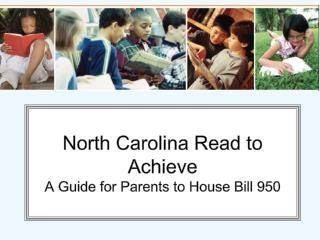 North Carolina Read to Achieve A Guide for Parents to House Bill 950