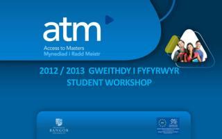 2012 / 2013  GWEITHDY I  fyfyrwyr Student Workshop