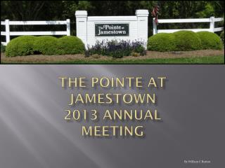 The  pointe  at  jamestown 2013 Annual  Meeting