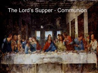 The Lord s Supper - Communion