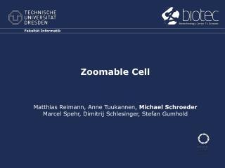 Zoomable  Cell Matthias  Reimann , Anne  Tuukannen ,  Michael Schroeder