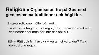 Religion  = Organiserad tro på Gud med gemensamma traditioner och högtider.