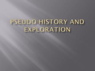 Pseudo-History and Exploration