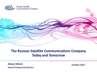 The Russian Satellite Communications Company Today and Tomorrow