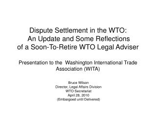 Dispute Settlement in the WTO:    An Update and Some Reflections of a Soon-To-Retire WTO Legal Adviser  Presentation to
