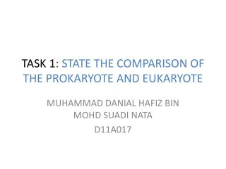 TASK 1 :  STATE THE COMPARISON OF THE PROKARYOTE AND EUKARYOTE