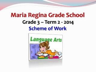 Maria Regina Grade School    Grade 3 – Term 2 - 2014 Scheme of Work