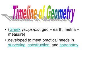 ( Greek γεωμετρία ; geo = earth, metria = measure)