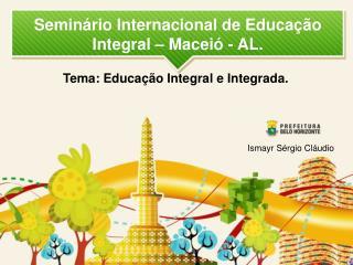 Seminário Internacional de Educação Integral – Maceió - AL.