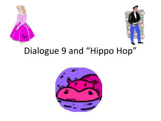 Dialogue 9 and �Hippo Hop�