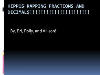 Hippos Rapping fractions and decimals !!!!!!!!!!!!!!!!!!!!!!