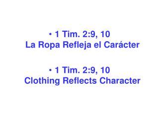 1 Tim. 2:9, 10                                                            La Ropa Refleja el Car cter  1 Tim. 2:9, 10