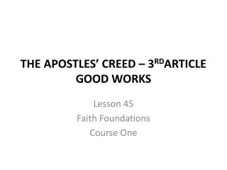 THE APOSTLES' CREED – 3 RD ARTICLE GOOD WORKS