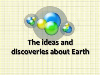 The ideas and discoveries about Earth