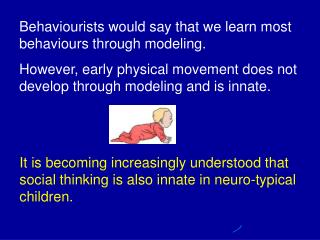 Behaviourists would say that we learn most behaviours through modeling.