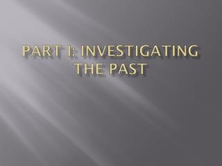 Part I: Investigating the Past