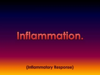 Inflammation.