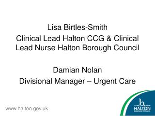 Lisa Birtles-Smith  Clinical Lead Halton CCG & Clinical Lead Nurse Halton Borough Council