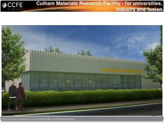Culham Materials  Research  Facility -  for universities, industry and  fusion