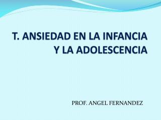 T. ANSIEDAD EN LA INFANCIA Y LA ADOLESCENCIA