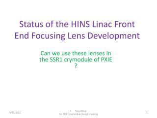 Status of the HINS  Linac  Front End Focusing Lens Development