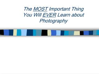 The  MOST  Important Thing  You Will  EVER  Learn about Photography