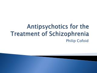 Antipsychotics for the Treatment of Schizophrenia