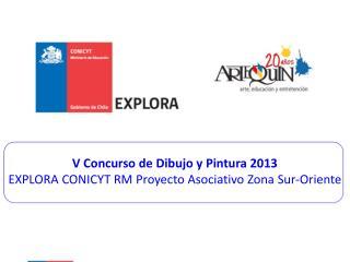 V  Concurso de Dibujo y Pintura  2013 EXPLORA  CONICYT  RM Proyecto  Asociativo Zona  Sur-Oriente