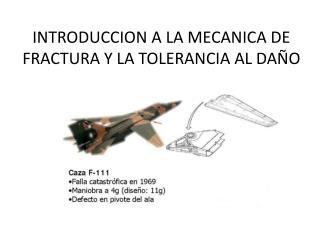 INTRODUCCION A LA MECANICA DE FRACTURA Y LA TOLERANCIA AL DAÑO
