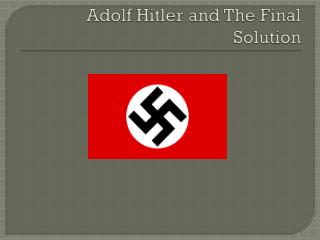 Adolf Hitler and The Final Solution