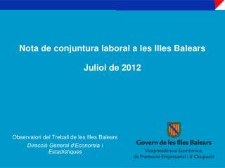 Nota de conjuntura laboral a les Illes Balears Juliol de  2012