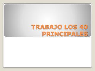 TRABAJO LOS 40 PRINCIPALES