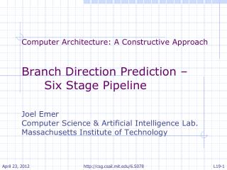 Computer Architecture: A Constructive Approach Branch Direction Prediction – Six Stage Pipeline