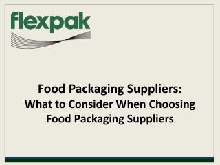 Food Packaging Suppliers: What to Consider When Choosing Foo