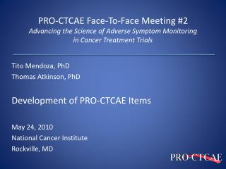 Tito Mendoza, PhD Thomas Atkinson, PhD Development of PRO-CTCAE Items  May 24, 2010