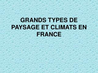 GRANDS TYPES DE PAYSAGE ET CLIMATS EN FRANCE