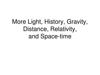 More Light, History, Gravity, Distance, Relativity, and Space-time