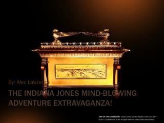 The Indiana Jones Mind-blowing Adventure Extravaganza!