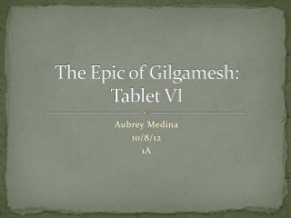 The Epic of Gilgamesh:  Tablet  VI