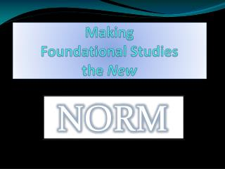 Making  Foundational Studies  the  New