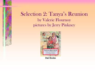 Selection 2: Tanya s Reunion  by Valerie Flournoy pictures by Jerry Pinkney
