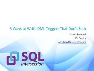 5 Ways to Write DML Triggers That Don't Suck