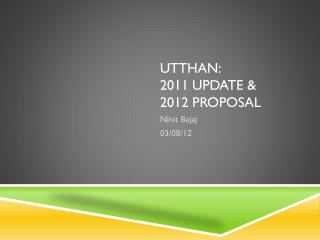 Utthan : 2011 Update & 2012 Proposal