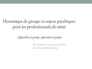 DU simulation- Nice novembre 2012 Alain  Percivalle Psychologue