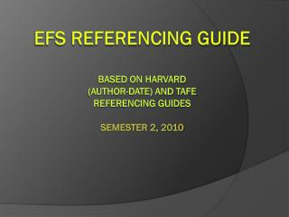 EFS referencing guide  based on Harvard (AUTHOR-DATE) and TAFE Referencing Guides semester 2, 2010
